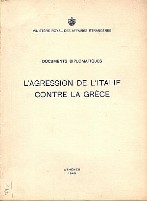 Documents diplomatiques . L' agression de l' Italie contre la Grece